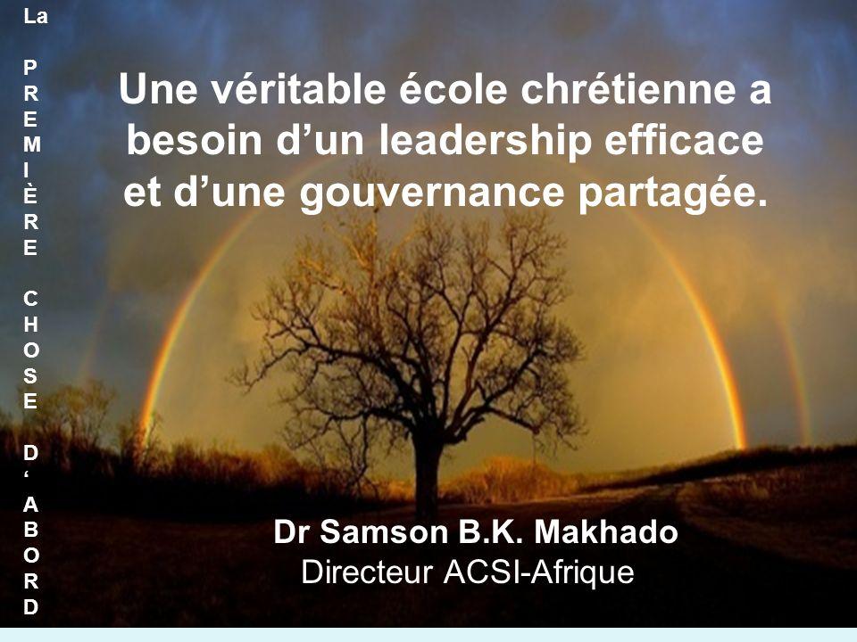 Une véritable école chrétienne a besoin dun leadership efficace et dune gouvernance partagée.