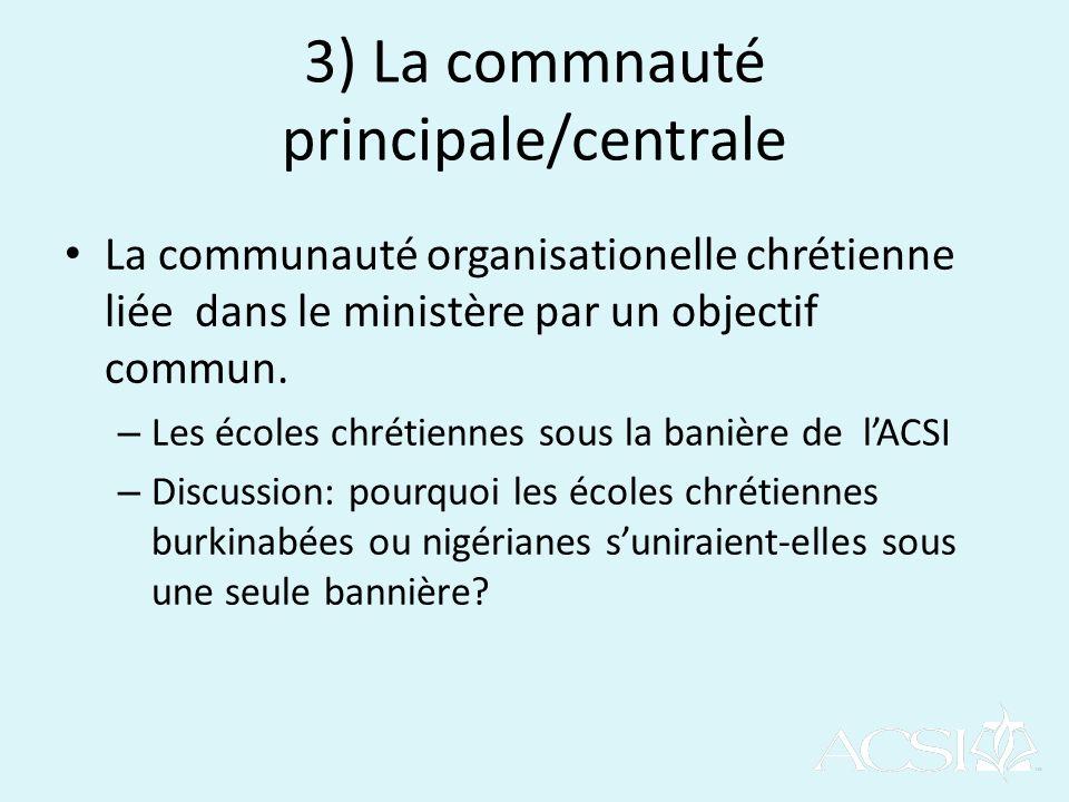 3) La commnauté principale/centrale La communauté organisationelle chrétienne liée dans le ministère par un objectif commun.