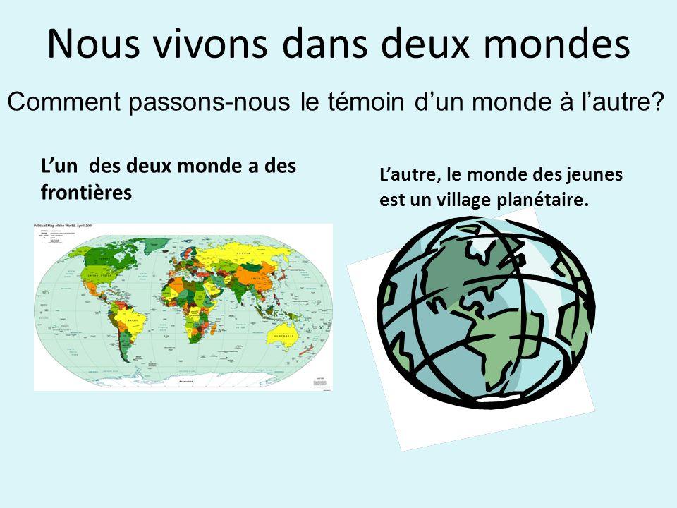 Nous vivons dans deux mondes Lun des deux monde a des frontières Lautre, le monde des jeunes est un village planétaire.