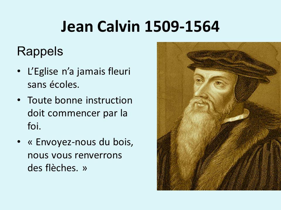 Jean Calvin 1509-1564 LEglise na jamais fleuri sans écoles.