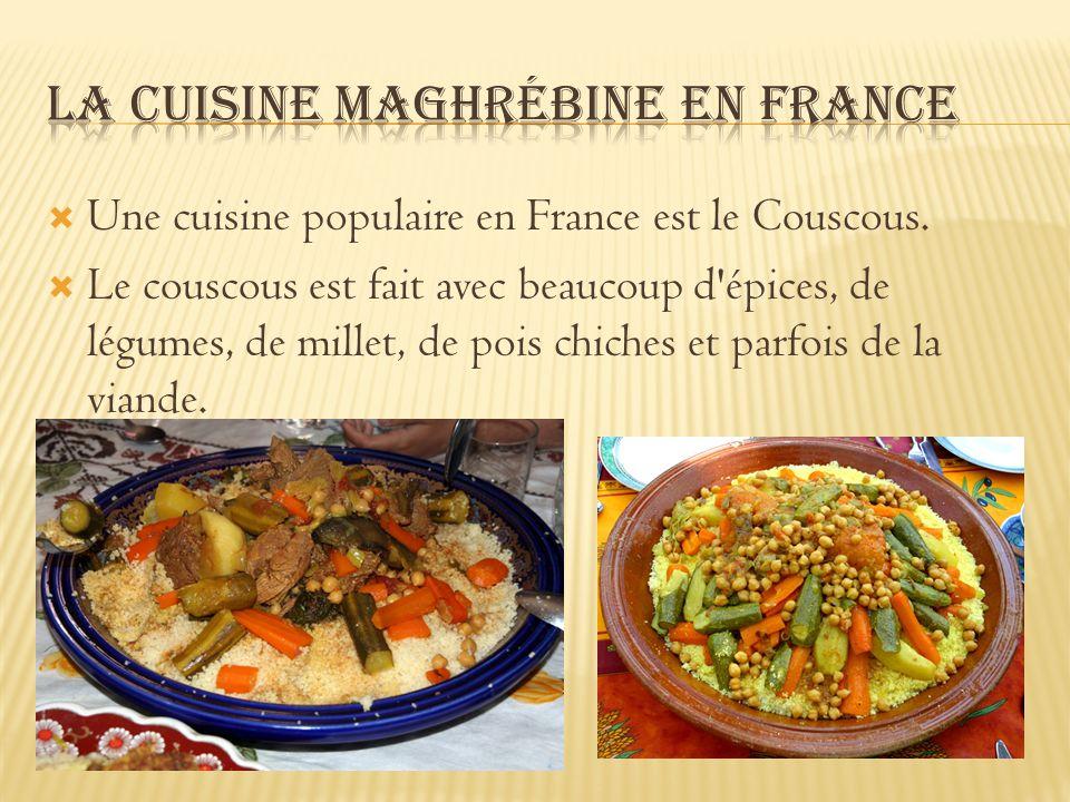 Une cuisine populaire en France est le Couscous. Le couscous est fait avec beaucoup d'épices, de légumes, de millet, de pois chiches et parfois de la