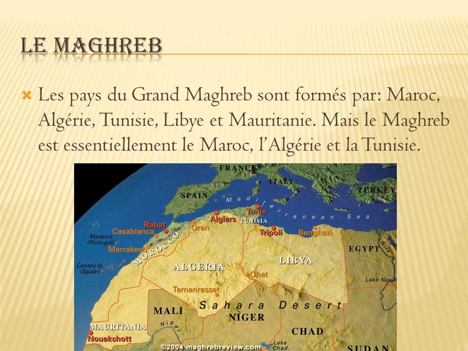 Les pays du Grand Maghreb sont formés par: Maroc, Algérie, Tunisie, Libye et Mauritanie. Mais le Maghreb est essentiellement le Maroc, lAlgérie et la