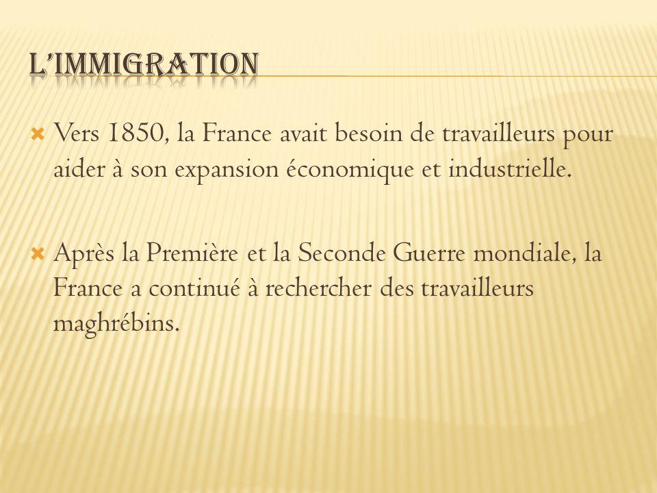 Vers 1850, la France avait besoin de travailleurs pour aider à son expansion économique et industrielle. Après la Première et la Seconde Guerre mondia
