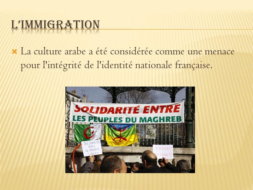 La culture arabe a été considérée comme une menace pour l'intégrité de l'identité nationale française.