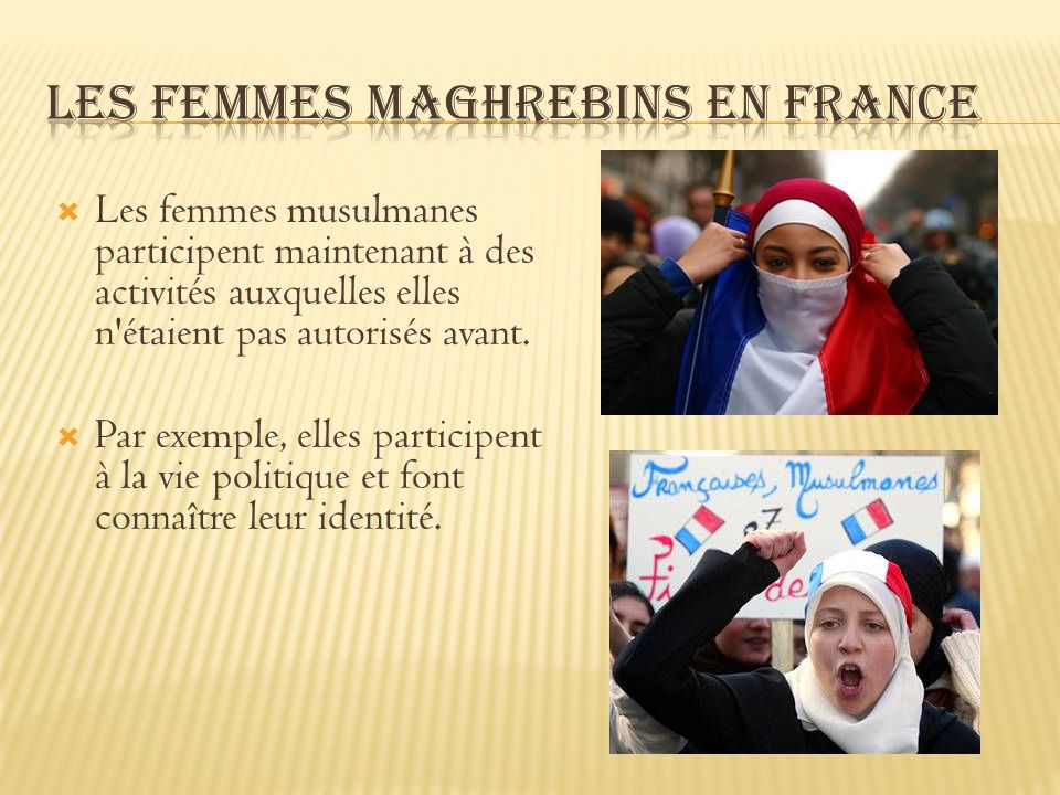 Les femmes musulmanes participent maintenant à des activités auxquelles elles n'étaient pas autorisés avant. Par exemple, elles participent à la vie p