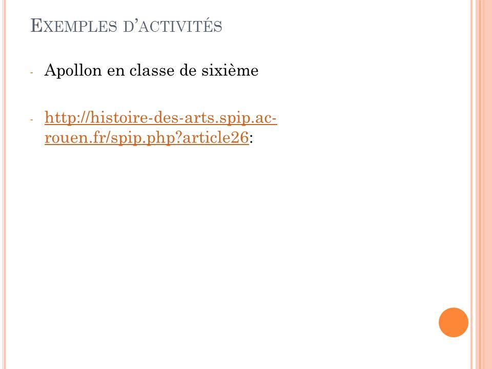 E XEMPLES D ACTIVITÉS - Apollon en classe de sixième - http://histoire-des-arts.spip.ac- rouen.fr/spip.php?article26: http://histoire-des-arts.spip.ac- rouen.fr/spip.php?article26