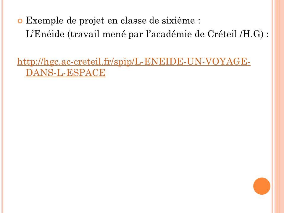 Exemple de projet en classe de sixième : LEnéide (travail mené par lacadémie de Créteil /H.G) : http://hgc.ac-creteil.fr/spip/L-ENEIDE-UN-VOYAGE- DANS-L-ESPACE