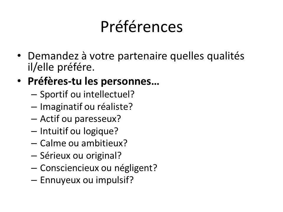 Préférences Demandez à votre partenaire quelles qualités il/elle préfére. Préfères-tu les personnes… – Sportif ou intellectuel? – Imaginatif ou réalis