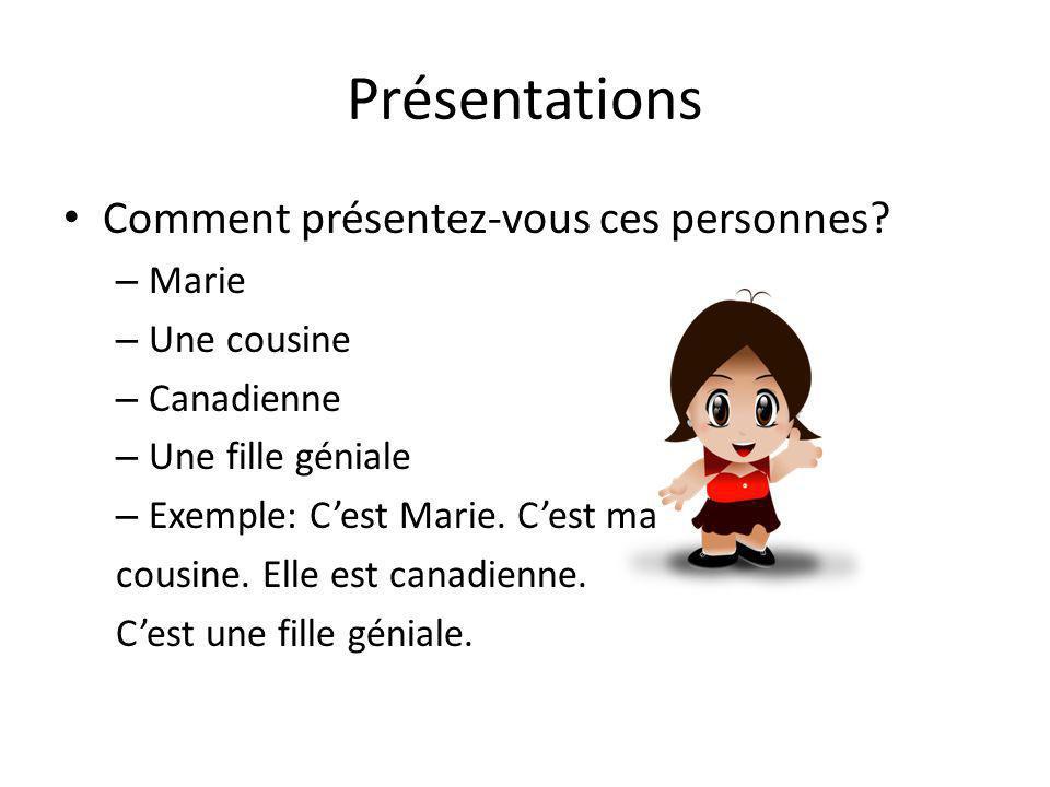 Présentations Comment présentez-vous ces personnes? – Marie – Une cousine – Canadienne – Une fille géniale – Exemple: Cest Marie. Cest ma cousine. Ell