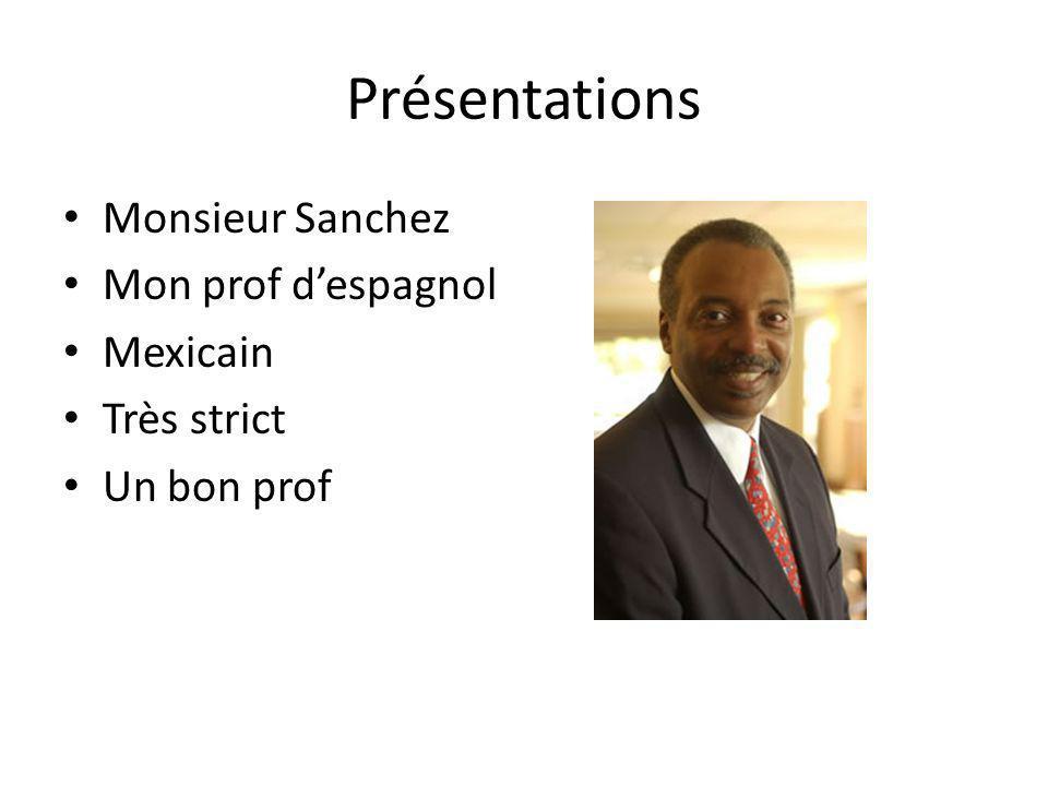 Présentations Monsieur Sanchez Mon prof despagnol Mexicain Très strict Un bon prof
