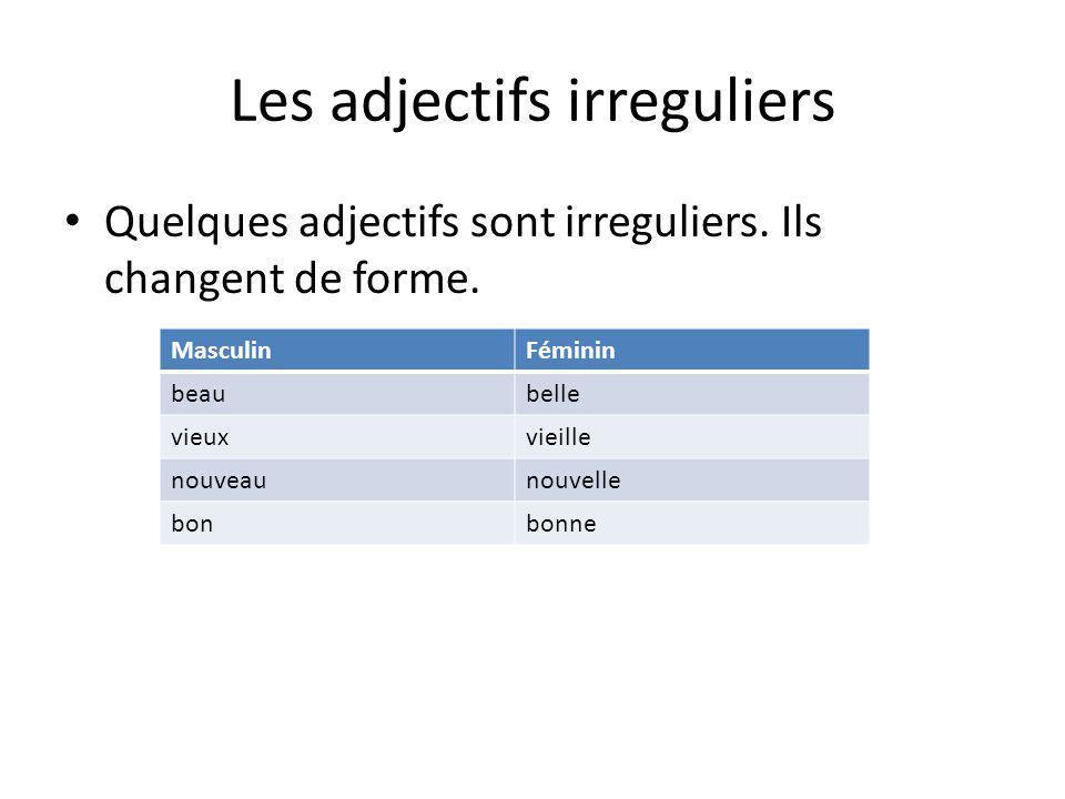 Les adjectifs irreguliers Quelques adjectifs sont irreguliers. Ils changent de forme. MasculinFéminin beaubelle vieuxvieille nouveaunouvelle bonbonne