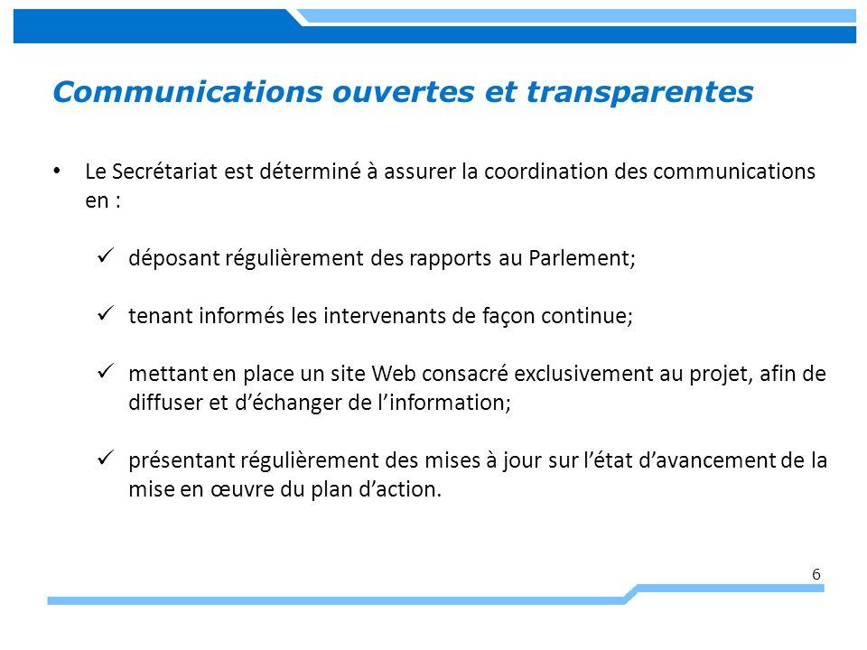 6 Communications ouvertes et transparentes Le Secrétariat est déterminé à assurer la coordination des communications en : déposant régulièrement des r