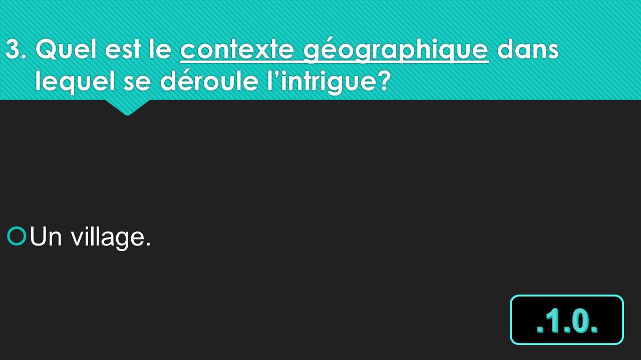 3. Quel est le contexte géographique dans lequel se déroule lintrigue? Un village.