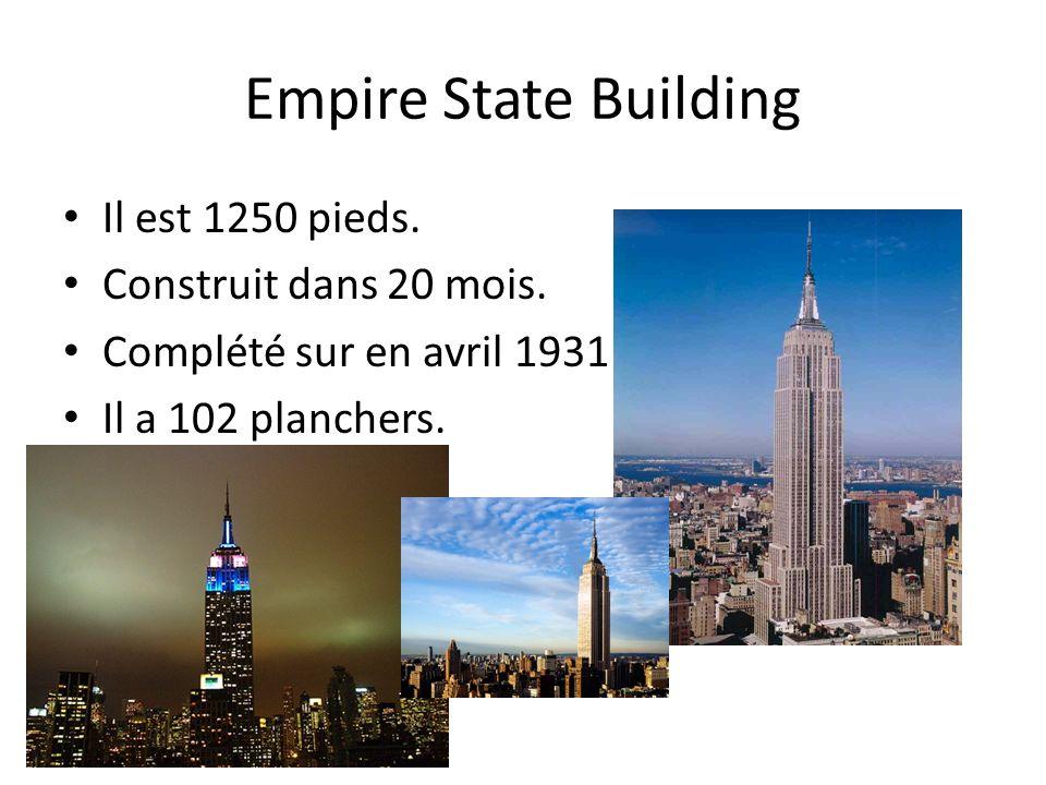 Empire State Building Il est 1250 pieds. Construit dans 20 mois. Complété sur en avril 1931. Il a 102 planchers.