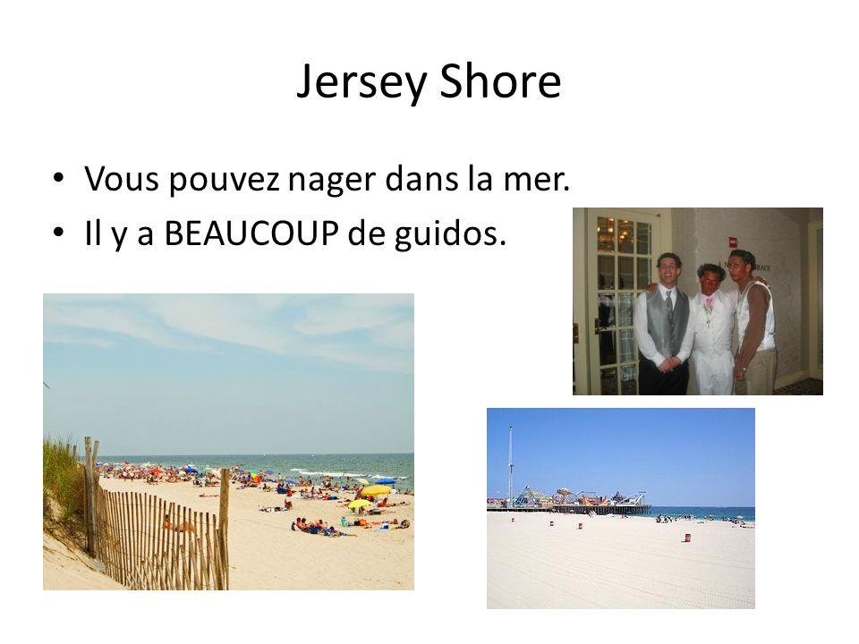 Jersey Shore Vous pouvez nager dans la mer. Il y a BEAUCOUP de guidos.