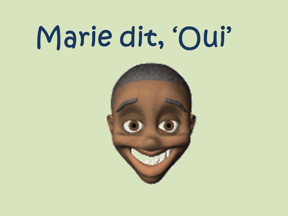 Marie dit, Oui