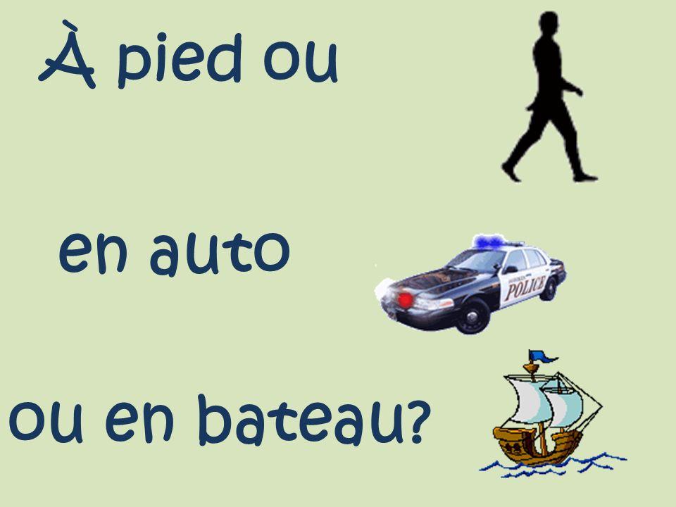 ou en bateau? en auto À pied ou