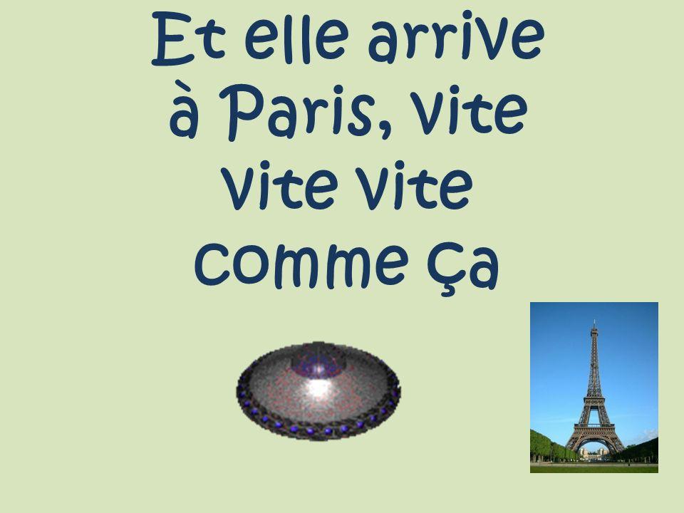 Et elle arrive à Paris, vite vite comme ça