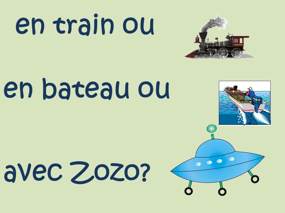 en train ou en bateau ou avec Zozo?