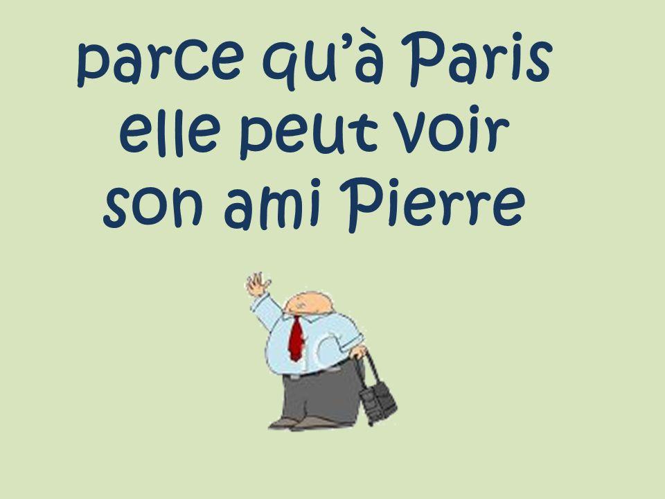 parce quà Paris elle peut voir son ami Pierre