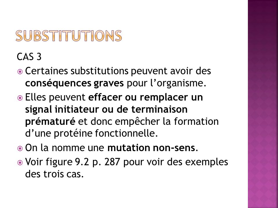 CAS 3 Certaines substitutions peuvent avoir des conséquences graves pour lorganisme. Elles peuvent effacer ou remplacer un signal initiateur ou de ter