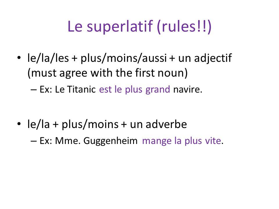 Le superlatif (rules!!) le/la/les + plus/moins/aussi + un adjectif (must agree with the first noun) – Ex: Le Titanic est le plus grand navire.