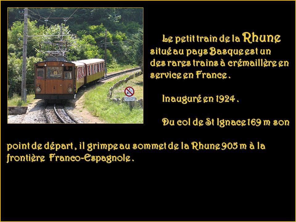 Le petit train de la Rhune Le petit train de la Rhune situé au pays Basque est un situé au pays Basque est un des rares trains à crémaillère en des rares trains à crémaillère en service en France.