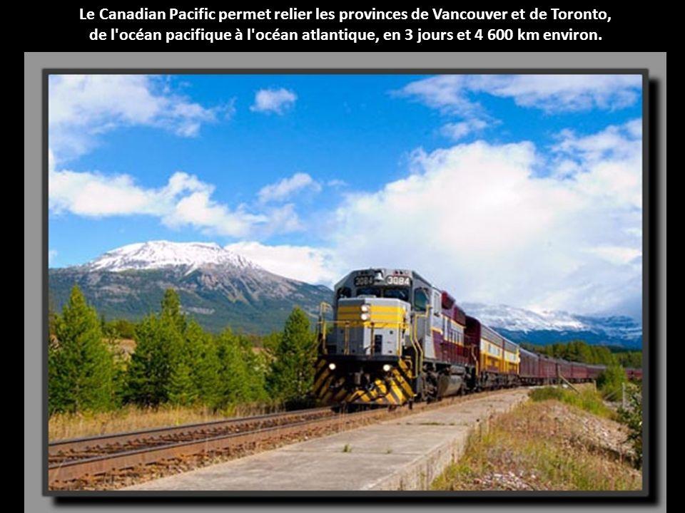 Le Canadian Pacific permet relier les provinces de Vancouver et de Toronto, de l océan pacifique à l océan atlantique, en 3 jours et 4 600 km environ.