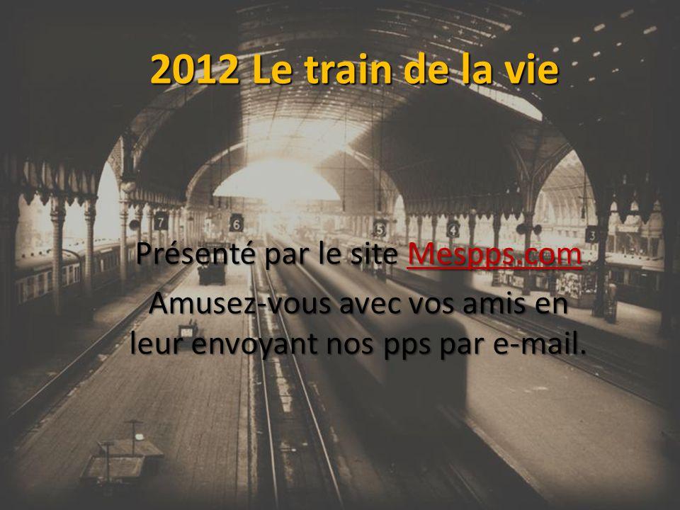Alors à toutes celles et ceux qui font partie du train de ma vie, je souhaite Une bonne année 2012!