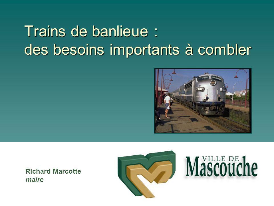 Trains de banlieue : des besoins importants à combler Richard Marcotte maire