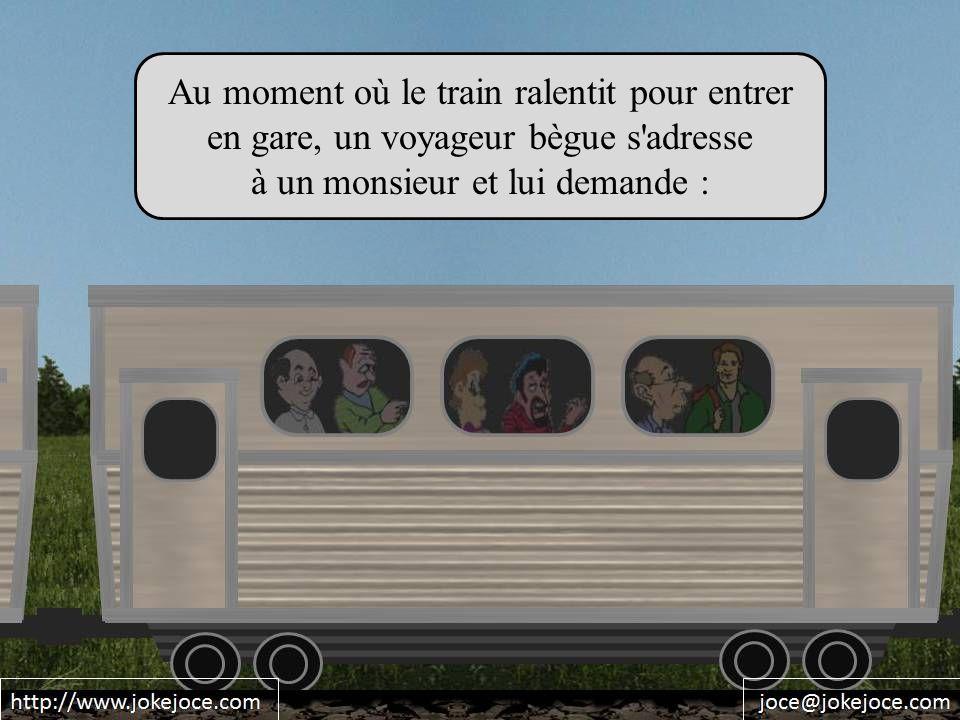 Au moment où le train ralentit pour entrer en gare, un voyageur bègue s adresse à un monsieur et lui demande :