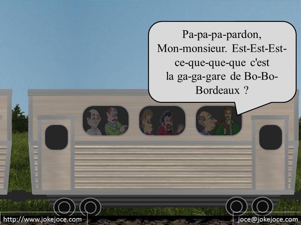 Pa-pa-pa-pardon, Mon-monsieur. Est-Est-Est- ce-que-que-que c est la ga-ga-gare de Bo-Bo- Bordeaux ?