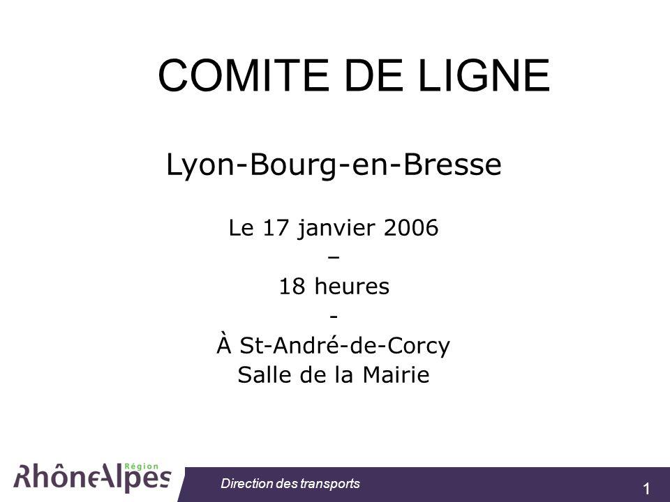 1 Direction des transports Lyon-Bourg-en-Bresse Le 17 janvier 2006 – 18 heures - À St-André-de-Corcy Salle de la Mairie COMITE DE LIGNE
