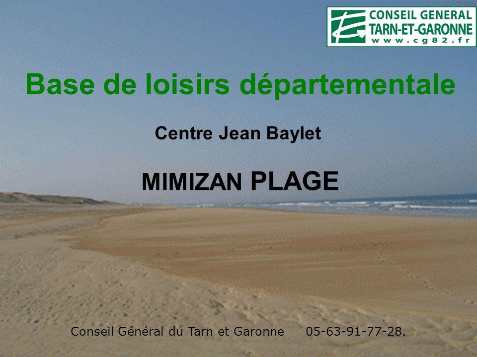 Base de loisirs départementale Centre Jean Baylet MIMIZAN PLAGE Conseil Général du Tarn et Garonne 05-63-91-77-28.