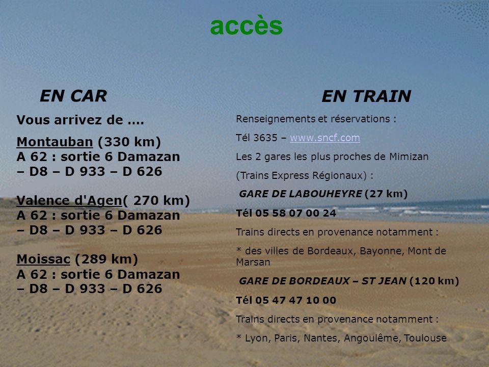 accès EN CAR Vous arrivez de …. Montauban (330 km) A 62 : sortie 6 Damazan – D8 – D 933 – D 626 Valence d'Agen( 270 km) A 62 : sortie 6 Damazan – D8 –