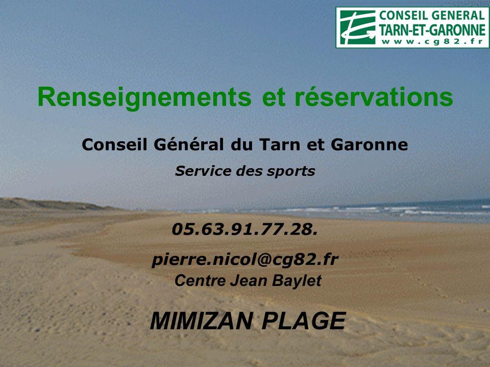 Renseignements et réservations Centre Jean Baylet MIMIZAN PLAGE Conseil Général du Tarn et Garonne Service des sports 05.63.91.77.28. pierre.nicol@cg8