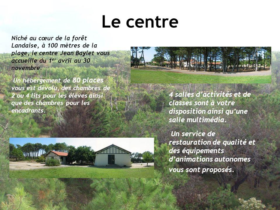 Le centre Niché au cœur de la forêt Landaise, à 100 mètres de la plage, le centre Jean Baylet vous accueille du 1 er avril au 30 novembre. Un hébergem