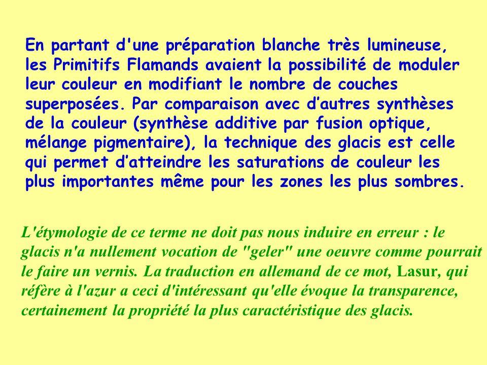 En partant d'une préparation blanche très lumineuse, les Primitifs Flamands avaient la possibilité de moduler leur couleur en modifiant le nombre de c