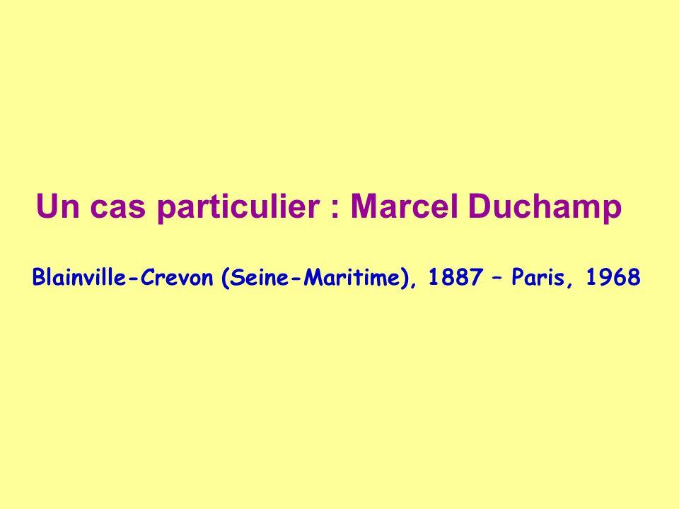 Un cas particulier : Marcel Duchamp Blainville-Crevon (Seine-Maritime), 1887 – Paris, 1968