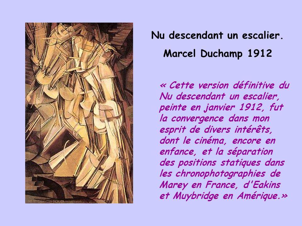 Nu descendant un escalier. Marcel Duchamp 1912 « Cette version définitive du Nu descendant un escalier, peinte en janvier 1912, fut la convergence dan