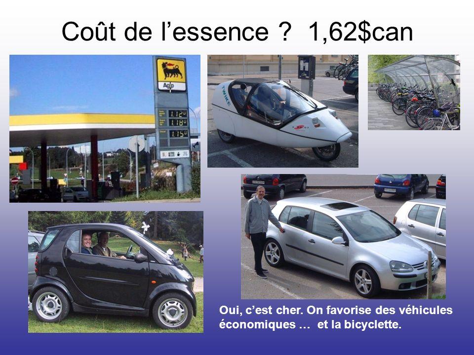 Coût de lessence ? 1,62$can Oui, cest cher. On favorise des véhicules économiques … et la bicyclette.