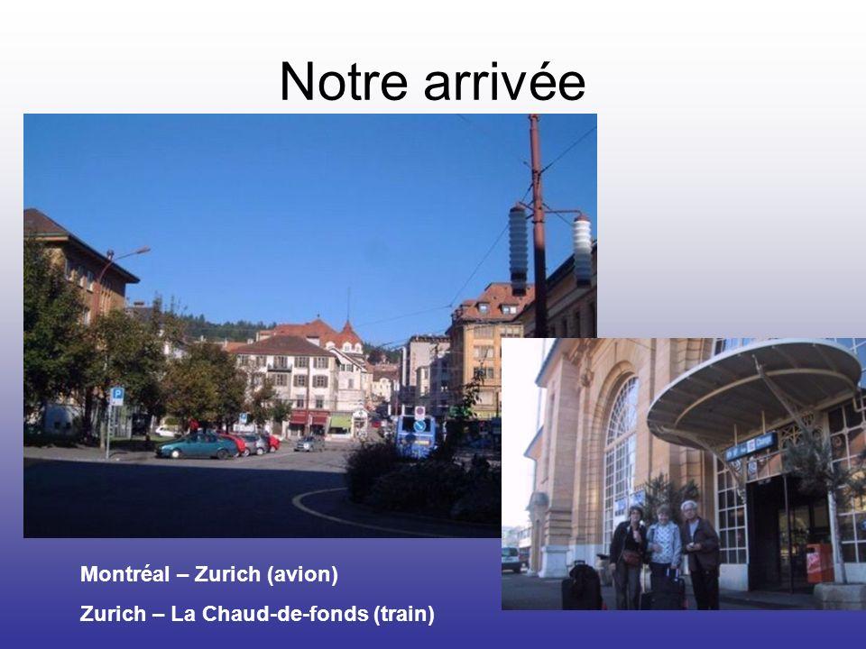 Notre arrivée Montréal – Zurich (avion) Zurich – La Chaud-de-fonds (train)