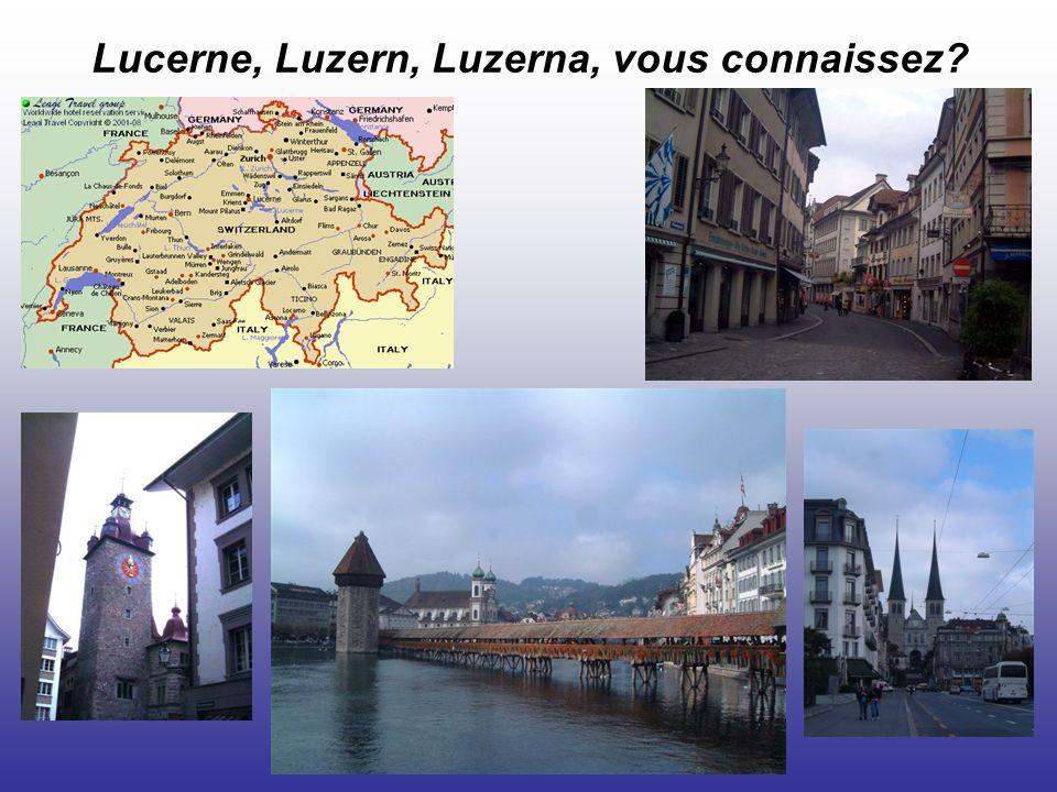 Lucerne, Luzern, Luzerna, vous connaissez