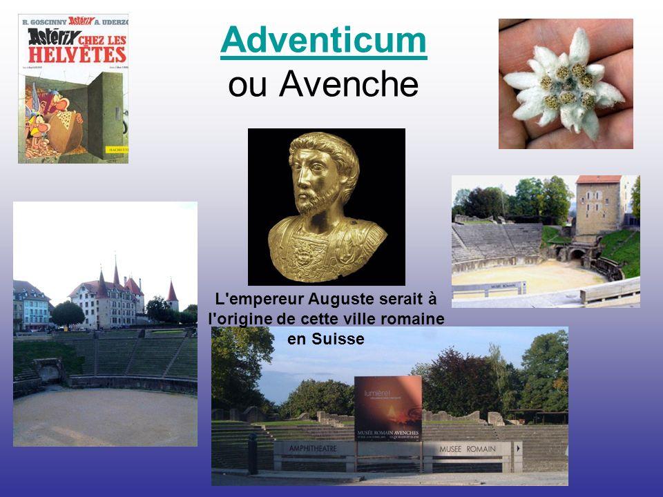Adventicum Adventicum ou Avenche L'empereur Auguste serait à l'origine de cette ville romaine en Suisse