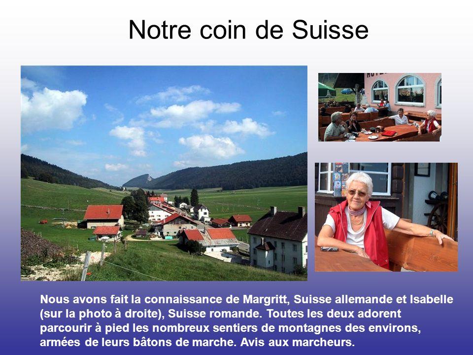 Notre coin de Suisse Nous avons fait la connaissance de Margritt, Suisse allemande et Isabelle (sur la photo à droite), Suisse romande. Toutes les deu