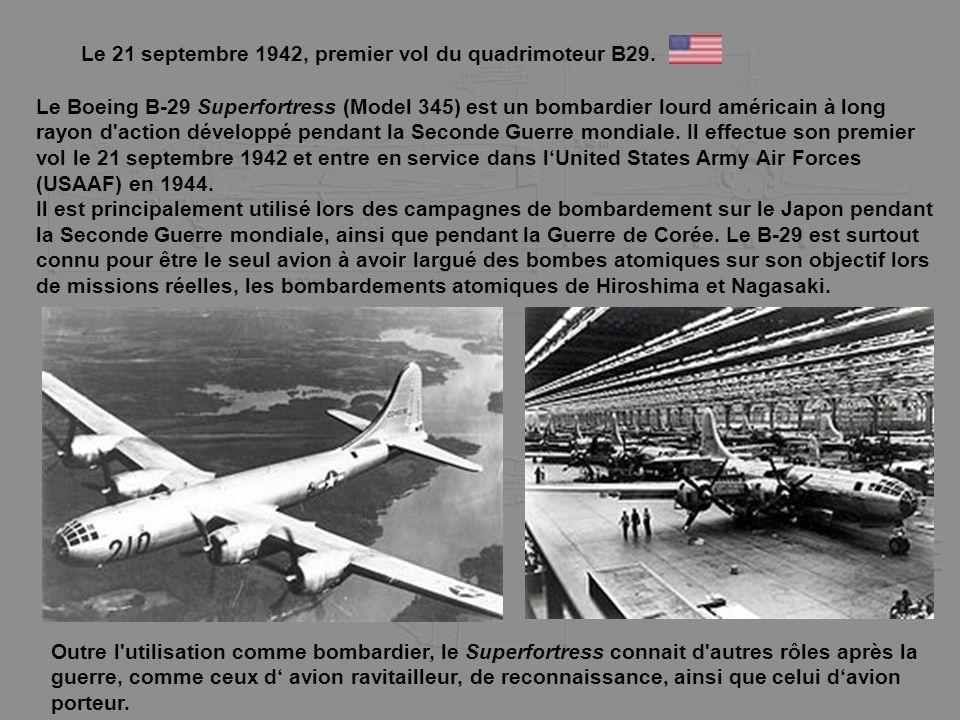 Le 21 septembre 1942, premier vol du quadrimoteur B29. Le Boeing B-29 Superfortress (Model 345) est un bombardier lourd américain à long rayon d'actio