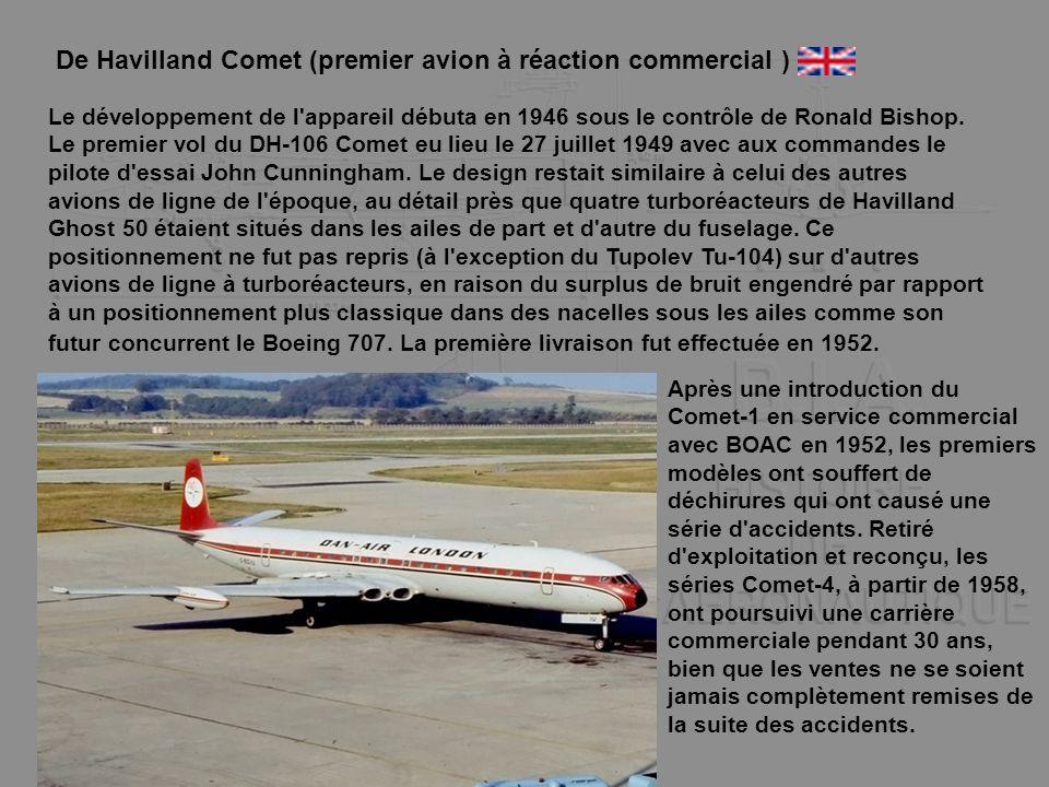 De Havilland Comet (premier avion à réaction commercial ) Le développement de l'appareil débuta en 1946 sous le contrôle de Ronald Bishop. Le premier