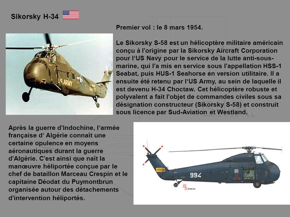Sikorsky H-34 Premier vol : le 8 mars 1954. Le Sikorsky S-58 est un hélicoptère militaire américain conçu à l'origine par la Sikorsky Aircraft Corpora