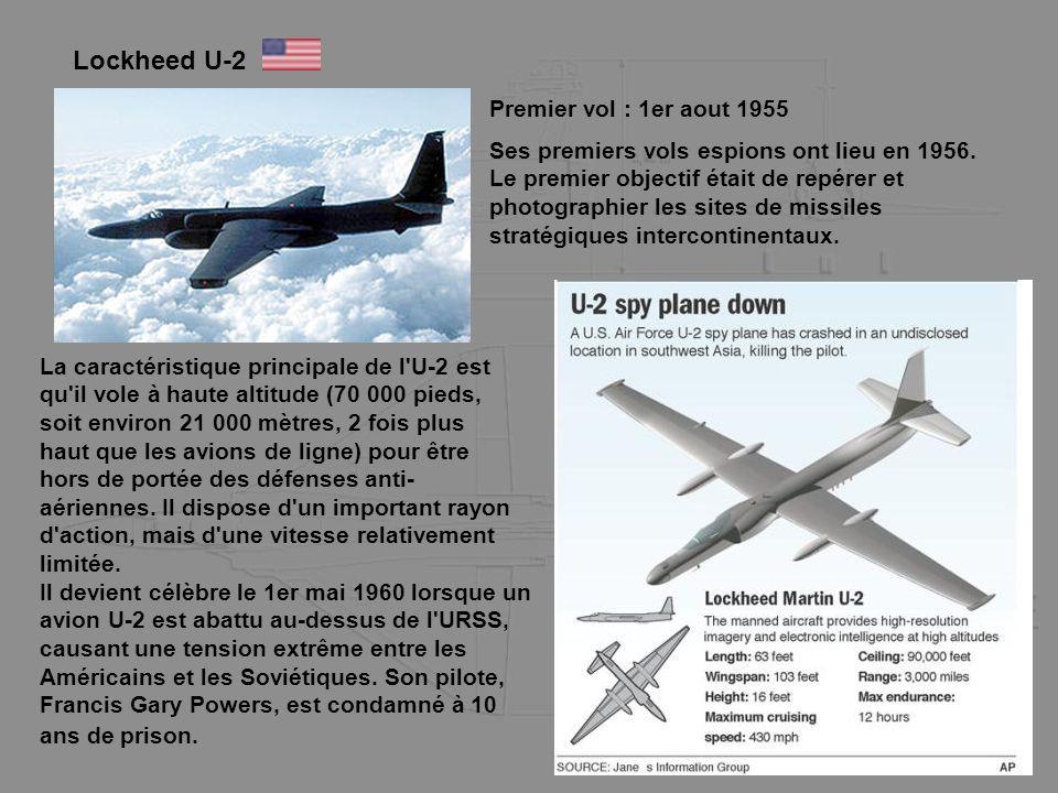 Lockheed U-2 La caractéristique principale de l'U-2 est qu'il vole à haute altitude (70 000 pieds, soit environ 21 000 mètres, 2 fois plus haut que le