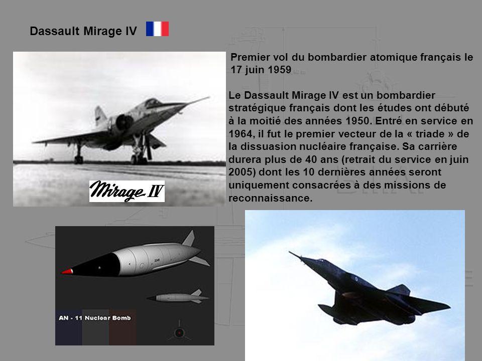 Dassault Mirage IV Le Dassault Mirage IV est un bombardier stratégique français dont les études ont débuté à la moitié des années 1950. Entré en servi